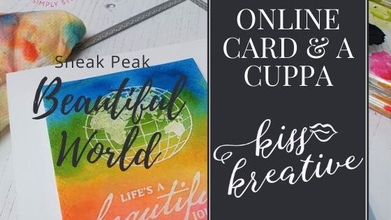 Online Card and a Cuppa – Sneak Peak Beautiful World